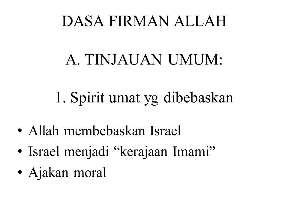 """DASA FIRMAN ALLAH A. TINJAUAN UMUM: 1. Spirit umat yg dibebaskan Allah membebaskan Israel Israel menjadi """"kerajaan Imami"""" Ajakan moral"""