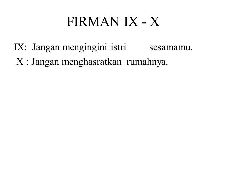 FIRMAN IX - X IX: Jangan mengingini istri sesamamu. X : Jangan menghasratkan rumahnya.