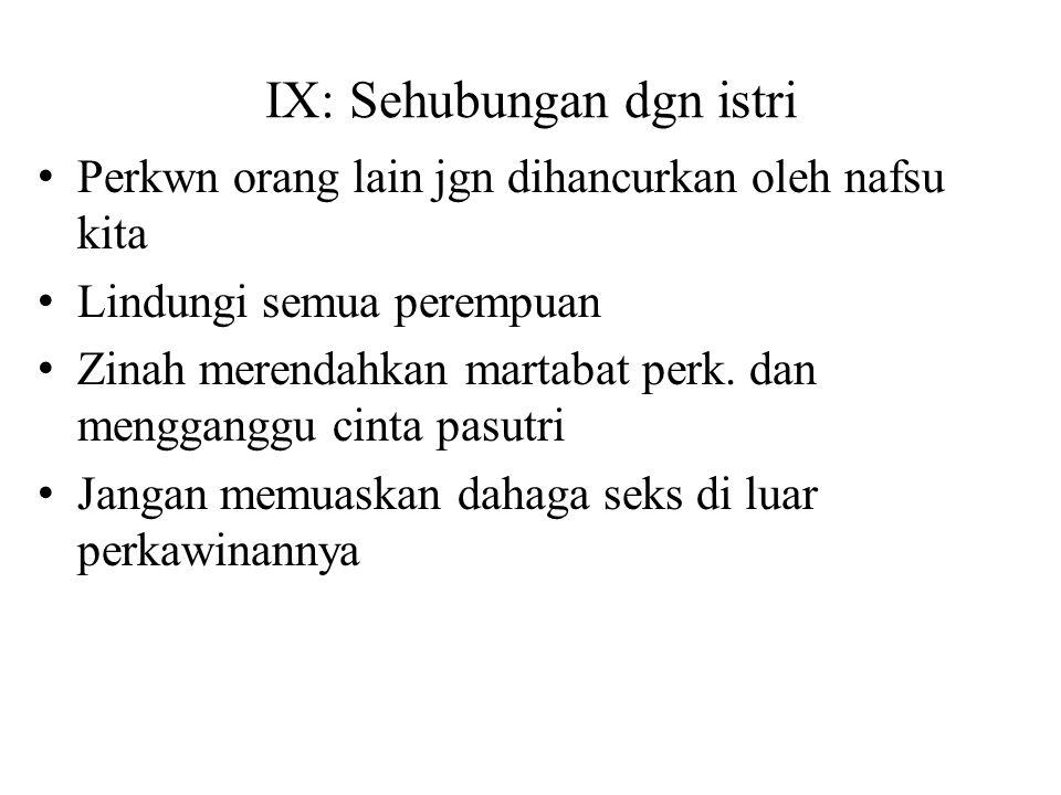 IX: Sehubungan dgn istri Perkwn orang lain jgn dihancurkan oleh nafsu kita Lindungi semua perempuan Zinah merendahkan martabat perk. dan mengganggu ci