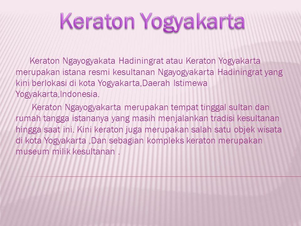 Keraton Ngayogyakata Hadiningrat atau Keraton Yogyakarta merupakan istana resmi kesultanan Ngayogyakarta Hadiningrat yang kini berlokasi di kota Yogya