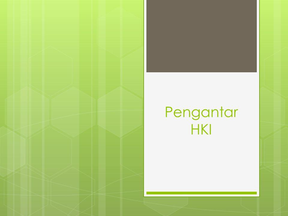 Hak Kekayaan Intelektual (HKI)  Kekayaan atas segala hasil produksi kecerdasan daya pikir seperti teknologi, pengetahuan, seni, sastra, gubahan lagu, karya tulis, karikatur, dan lain-lain yang berguna untuk manusia  Objek yang diatur dalam HKI adalah karya- karya yang timbul atau lahir karena kemampuan intelektual manusia  World Intellectual Property Organization (WIPO), suatu badan khusus PBB, dan Indonesia termasuk salah satu anggota