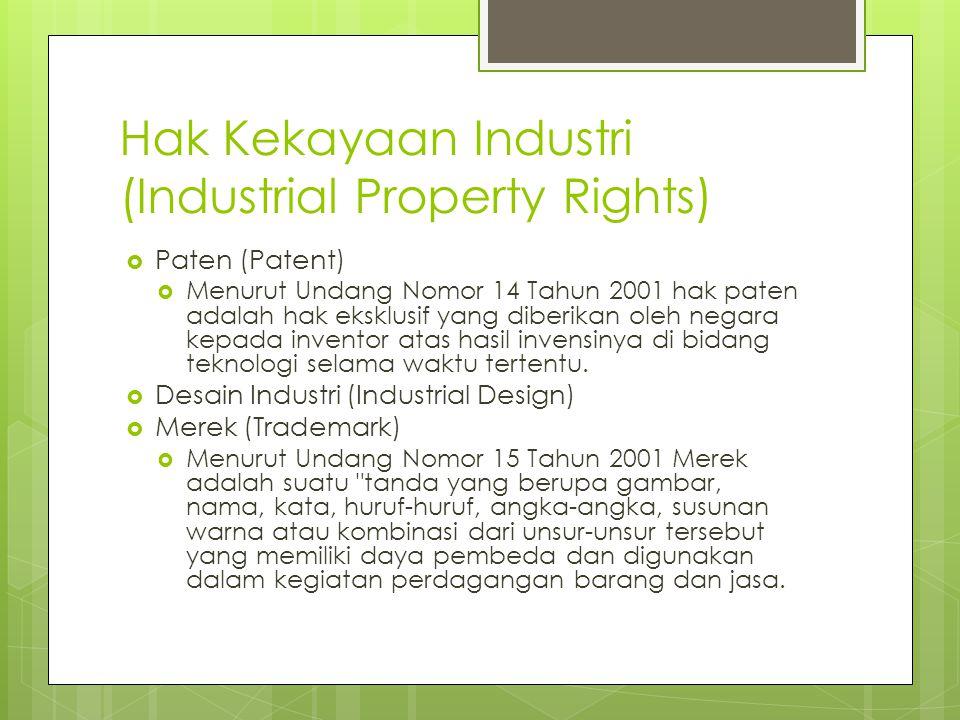Hak Kekayaan Industri (Industrial Property Rights)  Paten (Patent)  Menurut Undang Nomor 14 Tahun 2001 hak paten adalah hak eksklusif yang diberikan