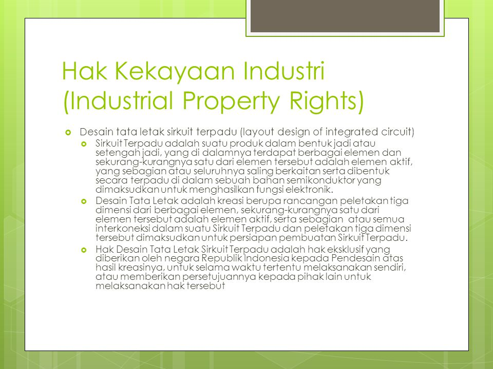 Hak Kekayaan Industri (Industrial Property Rights)  Desain tata letak sirkuit terpadu (layout design of integrated circuit)  Sirkuit Terpadu adalah