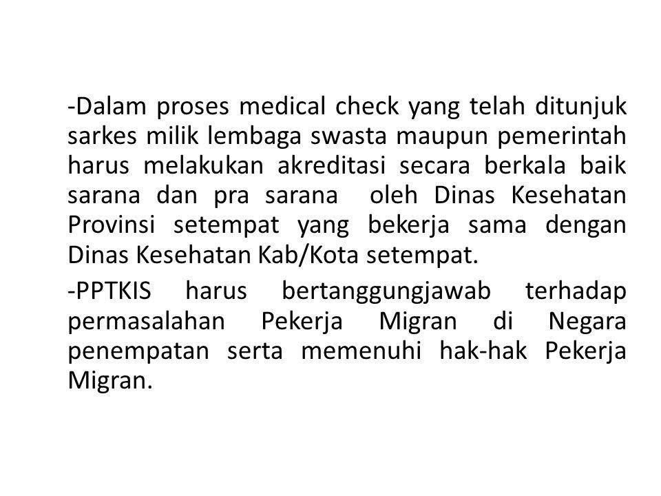 -Dalam proses medical check yang telah ditunjuk sarkes milik lembaga swasta maupun pemerintah harus melakukan akreditasi secara berkala baik sarana dan pra sarana oleh Dinas Kesehatan Provinsi setempat yang bekerja sama dengan Dinas Kesehatan Kab/Kota setempat.