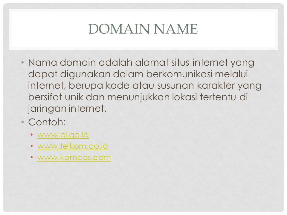 DOMAIN NAME Nama domain adalah alamat situs internet yang dapat digunakan dalam berkomunikasi melalui internet, berupa kode atau susunan karakter yang