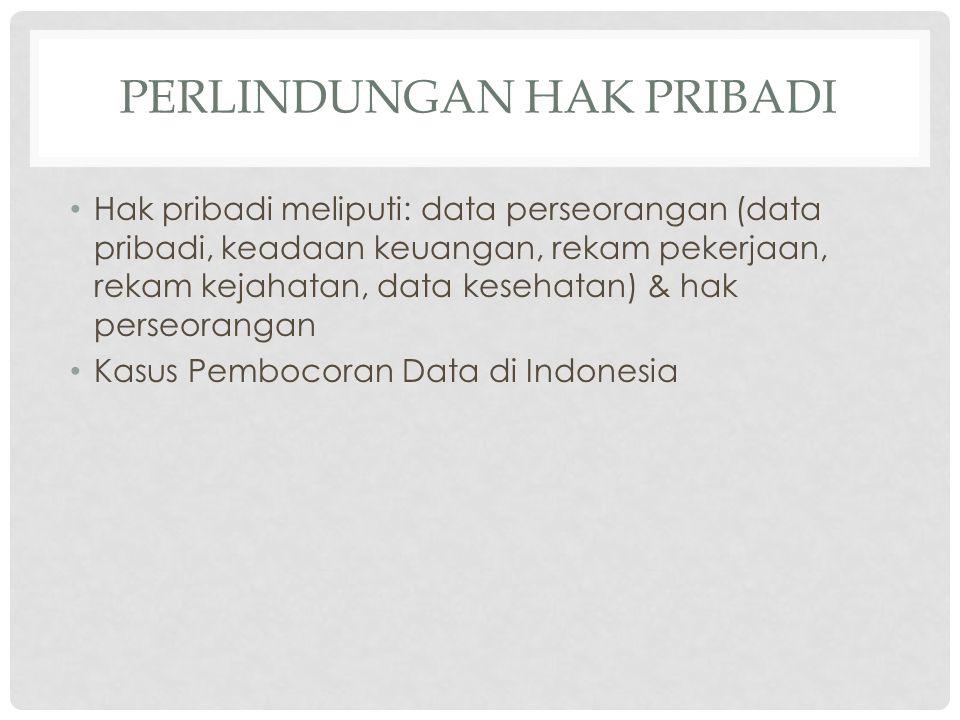 PERLINDUNGAN HAK PRIBADI Hak pribadi meliputi: data perseorangan (data pribadi, keadaan keuangan, rekam pekerjaan, rekam kejahatan, data kesehatan) &