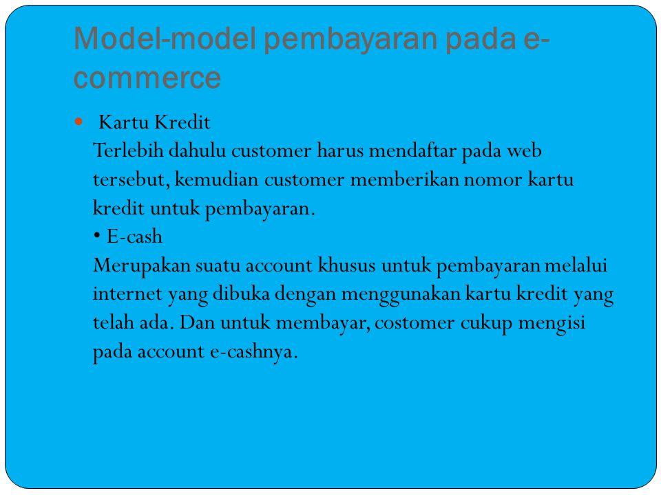 Model-model pembayaran pada e- commerce Kartu Kredit Terlebih dahulu customer harus mendaftar pada web tersebut, kemudian customer memberikan nomor kartu kredit untuk pembayaran.