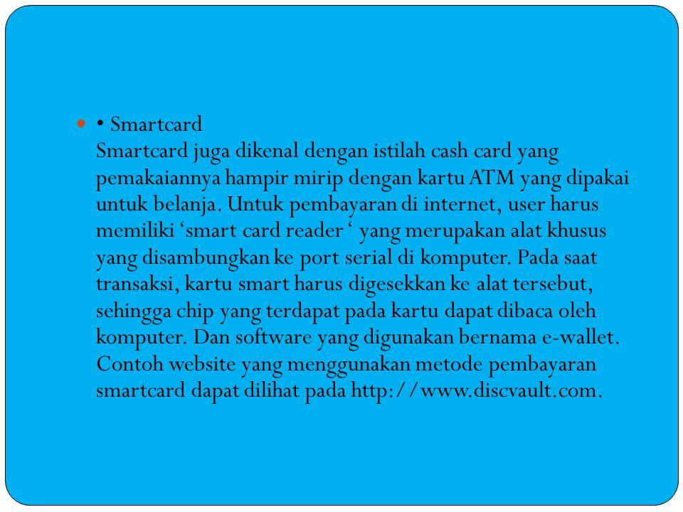 Smartcard Smartcard juga dikenal dengan istilah cash card yang pemakaiannya hampir mirip dengan kartu ATM yang dipakai untuk belanja.