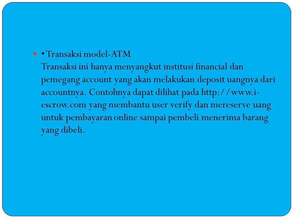 Transaksi model-ATM Transaksi ini hanya menyangkut institusi financial dan pemegang account yang akan melakukan deposit uangnya dari accountnya.