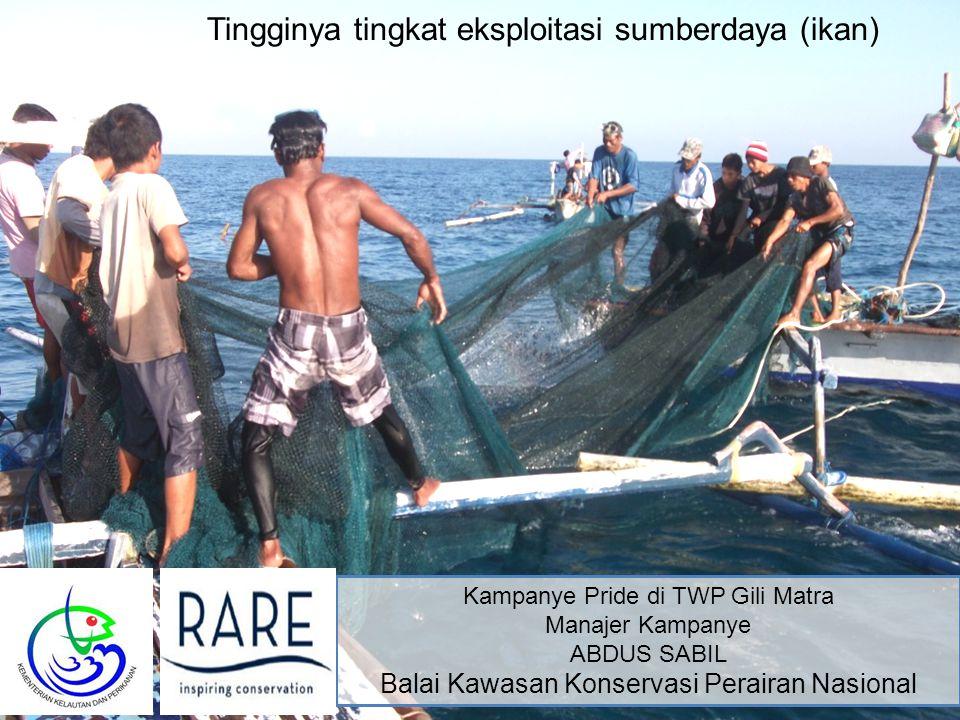 Kampanye Pride di TWP Gili Matra Manajer Kampanye ABDUS SABIL Balai Kawasan Konservasi Perairan Nasional Tingginya tingkat eksploitasi sumberdaya (ikan)