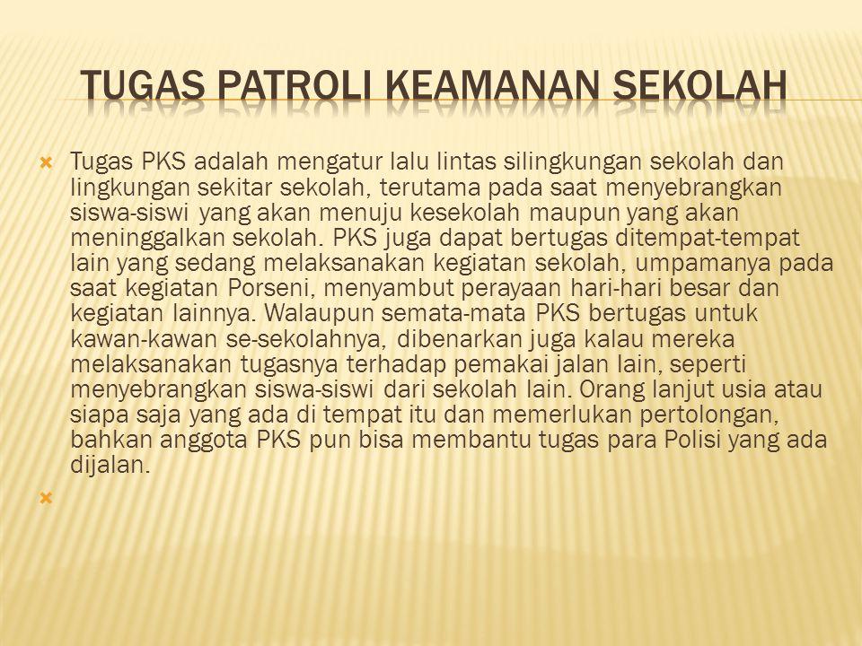  Tugas PKS adalah mengatur lalu lintas silingkungan sekolah dan lingkungan sekitar sekolah, terutama pada saat menyebrangkan siswa-siswi yang akan me