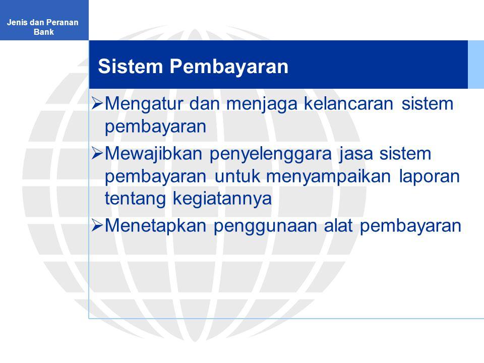 Sistem Pembayaran Jenis dan Peranan Bank  Mengatur dan menjaga kelancaran sistem pembayaran  Mewajibkan penyelenggara jasa sistem pembayaran untuk menyampaikan laporan tentang kegiatannya  Menetapkan penggunaan alat pembayaran