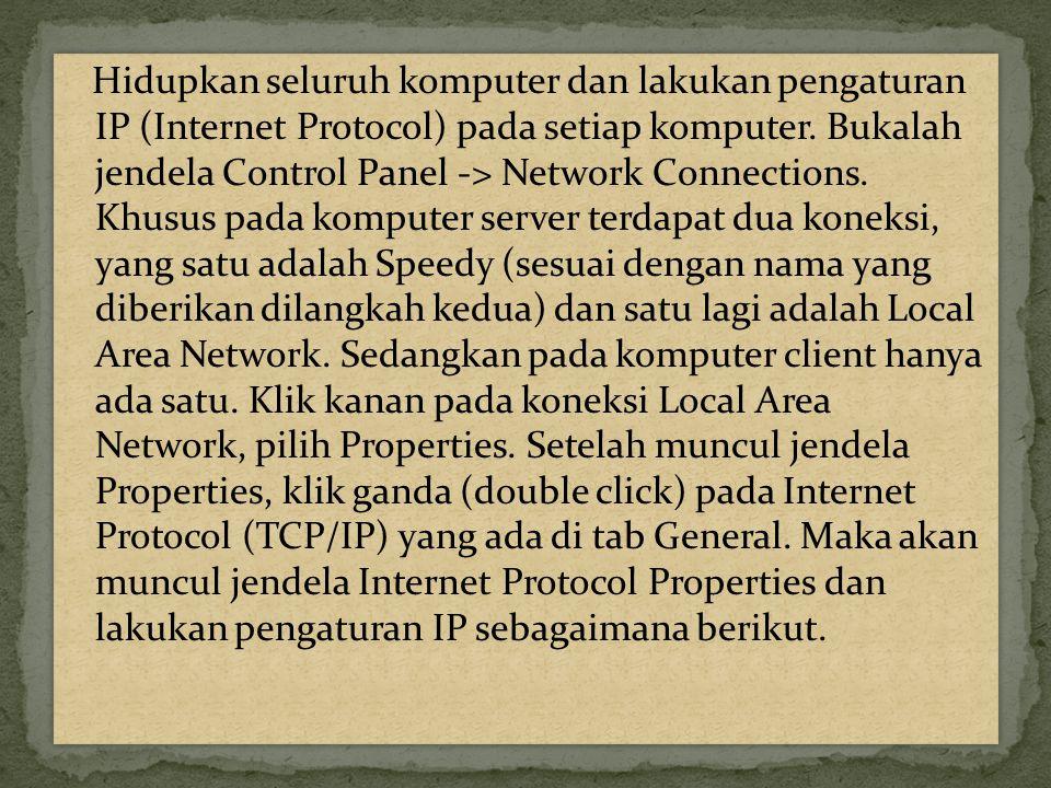 Hidupkan seluruh komputer dan lakukan pengaturan IP (Internet Protocol) pada setiap komputer. Bukalah jendela Control Panel -> Network Connections. Kh