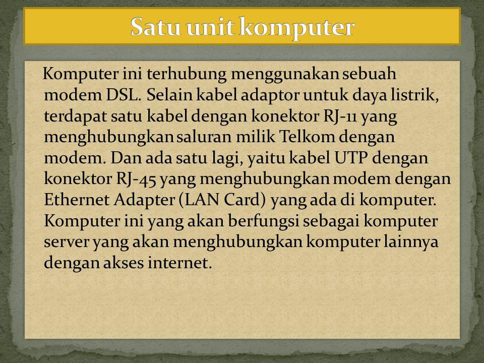Setiap komputer client yang akan dihubungkan dengan komputer server harus dilengkapi dengan ethernet adapter (umumnya, komputer PC saat ini telah dilengkapi dengan satu buah Ethernet Adapter).