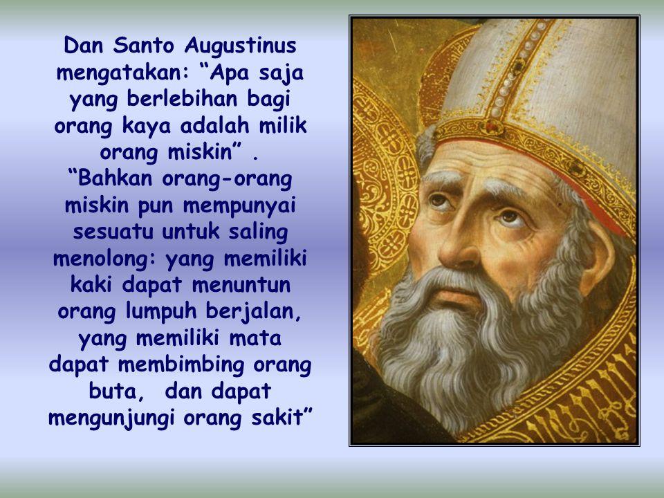 """Santo Basilius dari Kaisarea mengatakan: """"Orang laparlah pemilik roti yang kamu simpan; orang tidak berpakaianlah pemilik jubah yang kamu simpan dalam"""