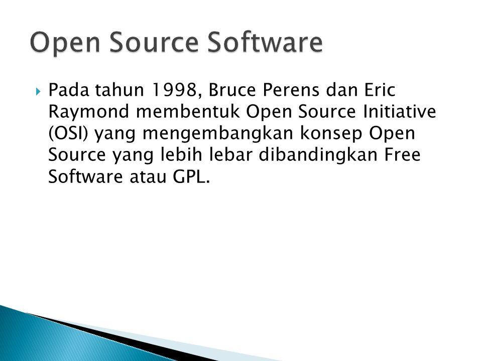 Pada tahun 1998, Bruce Perens dan Eric Raymond membentuk Open Source Initiative (OSI) yang mengembangkan konsep Open Source yang lebih lebar dibandingkan Free Software atau GPL.