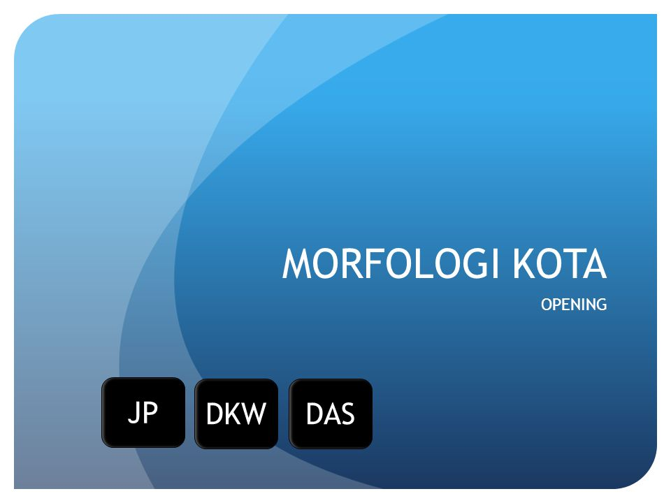 MORFOLOGI KOTA OPENING JP DKWDAS