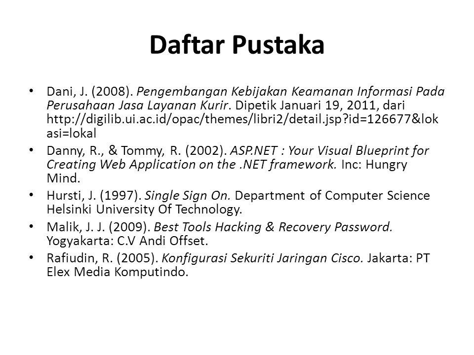 Daftar Pustaka Dani, J. (2008). Pengembangan Kebijakan Keamanan Informasi Pada Perusahaan Jasa Layanan Kurir. Dipetik Januari 19, 2011, dari http://di
