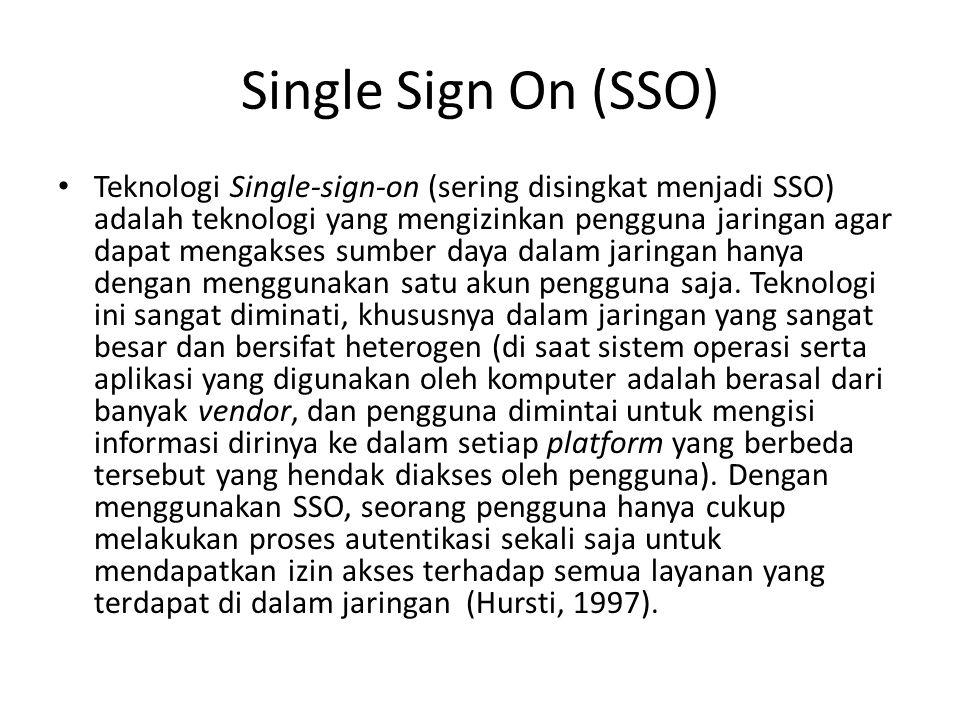 Single Sign On (SSO) Teknologi Single-sign-on (sering disingkat menjadi SSO) adalah teknologi yang mengizinkan pengguna jaringan agar dapat mengakses