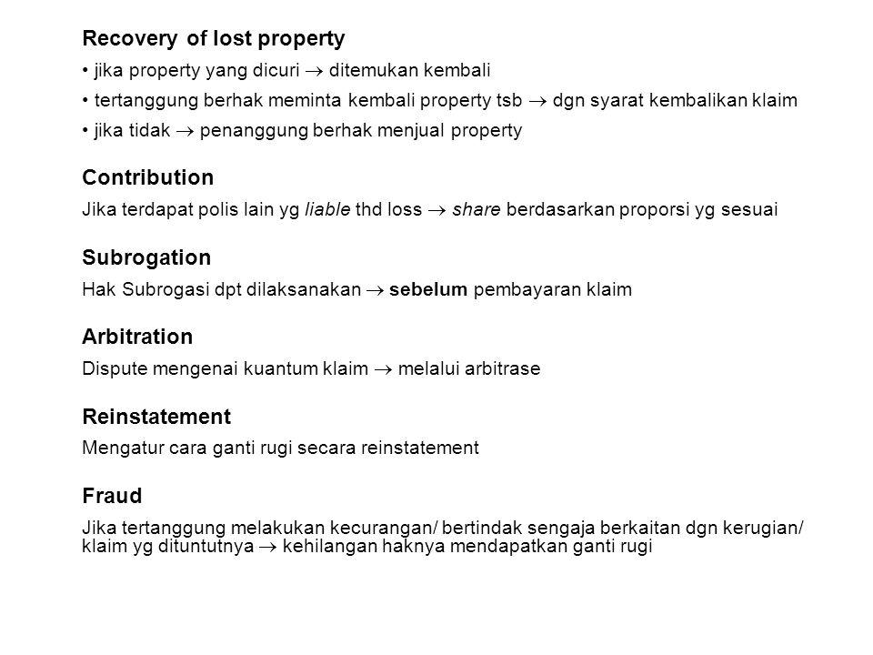 Recovery of lost property jika property yang dicuri  ditemukan kembali tertanggung berhak meminta kembali property tsb  dgn syarat kembalikan klaim