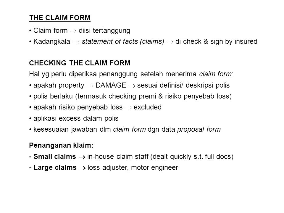 THE CLAIM FORM Claim form  diisi tertanggung Kadangkala  statement of facts (claims)  di check & sign by insured CHECKING THE CLAIM FORM Hal yg per