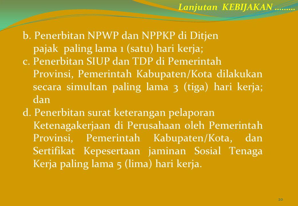 b.Penerbitan NPWP dan NPPKP di Ditjen pajak paling lama 1 (satu) hari kerja; c.
