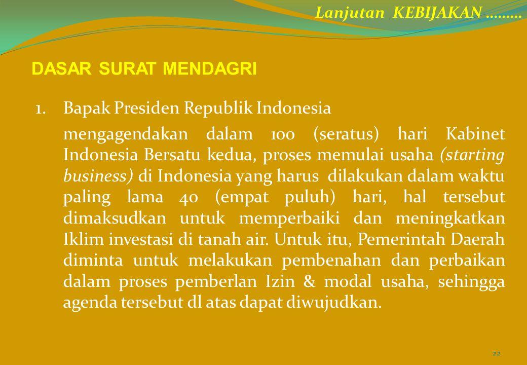 1. Bapak Presiden Republik Indonesia mengagendakan dalam 100 (seratus) hari Kabinet Indonesia Bersatu kedua, proses memulai usaha (starting business)