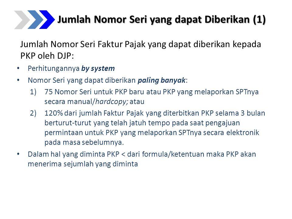 Jumlah Nomor Seri yang dapat Diberikan (1) Jumlah Nomor Seri Faktur Pajak yang dapat diberikan kepada PKP oleh DJP: Perhitungannya by system Nomor Ser