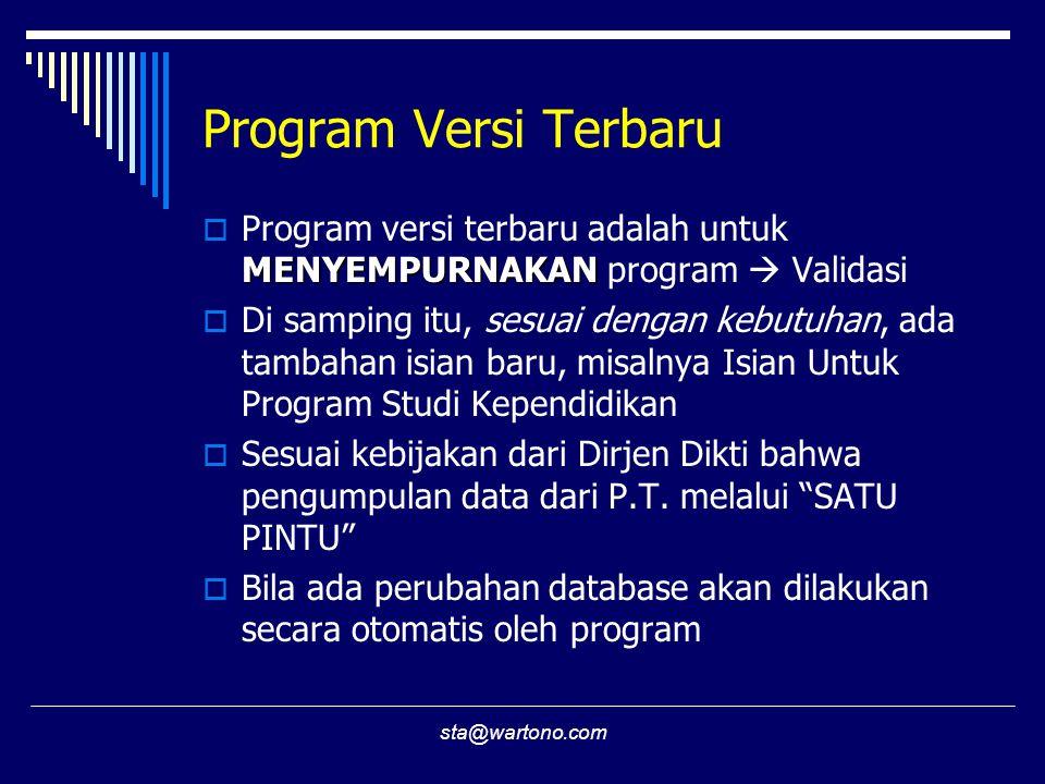 sta@wartono.com Program Versi Terbaru MENYEMPURNAKAN  Program versi terbaru adalah untuk MENYEMPURNAKAN program  Validasi  Di samping itu, sesuai d