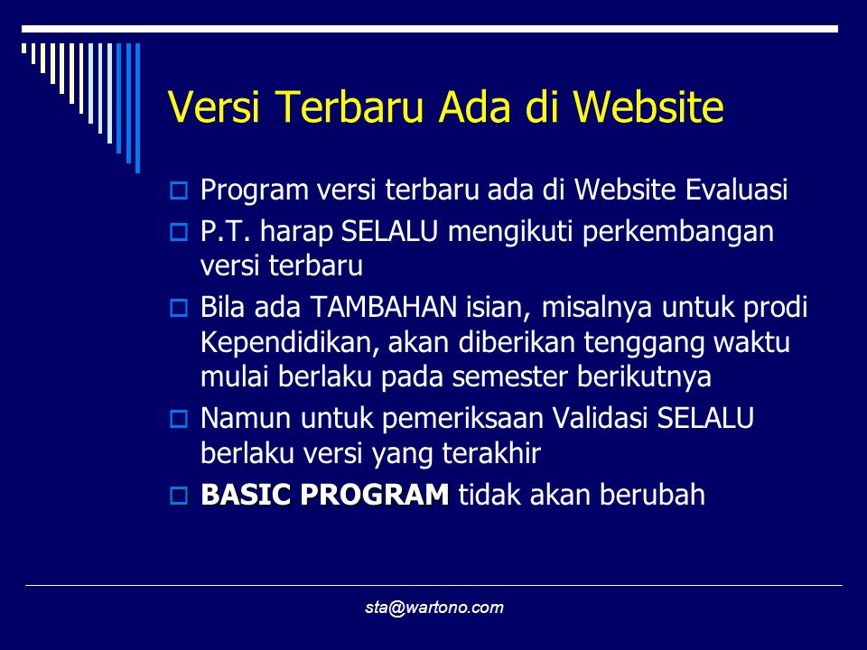 sta@wartono.com Versi Terbaru Ada di Website  Program versi terbaru ada di Website Evaluasi  P.T. harap SELALU mengikuti perkembangan versi terbaru