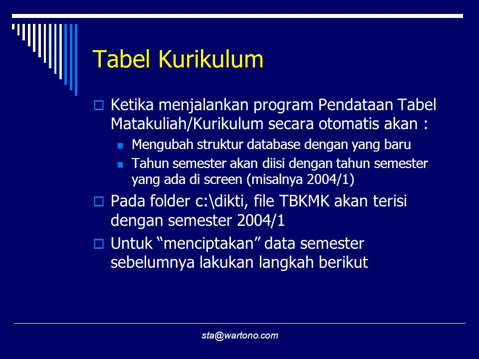 sta@wartono.com Tabel Kurikulum  Ketika menjalankan program Pendataan Tabel Matakuliah/Kurikulum secara otomatis akan : Mengubah struktur database de