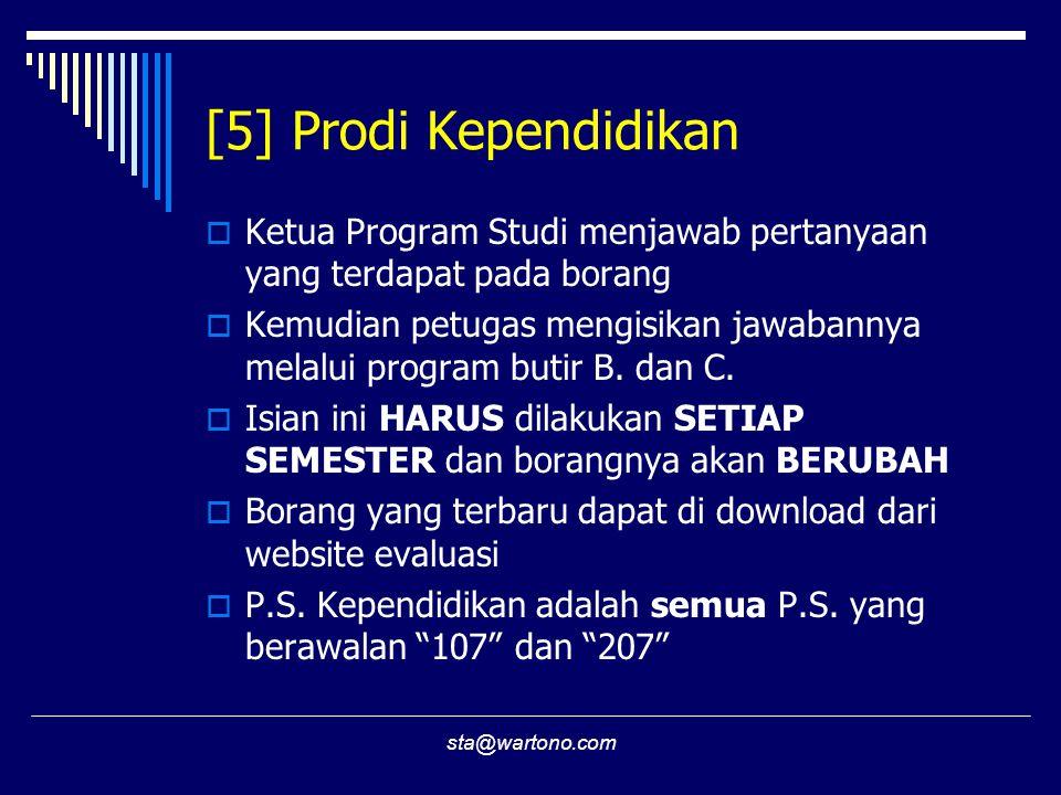 sta@wartono.com [5] Prodi Kependidikan  Ketua Program Studi menjawab pertanyaan yang terdapat pada borang  Kemudian petugas mengisikan jawabannya melalui program butir B.