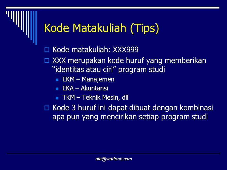 """sta@wartono.com Kode Matakuliah (Tips)  Kode matakuliah: XXX999  XXX merupakan kode huruf yang memberikan """"identitas atau ciri"""" program studi EKM –"""