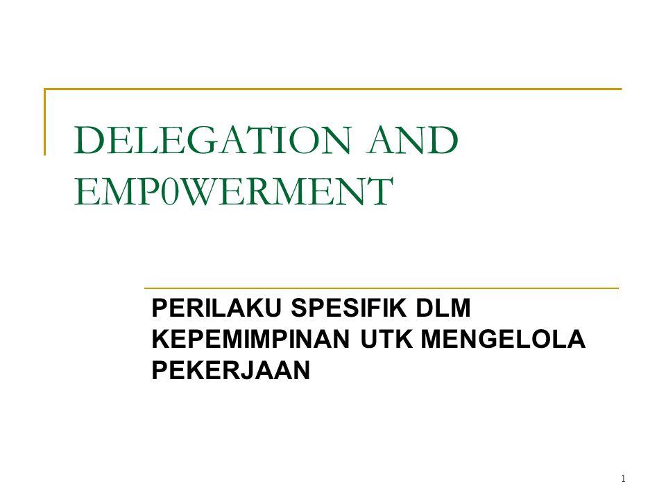 1 DELEGATION AND EMP0WERMENT PERILAKU SPESIFIK DLM KEPEMIMPINAN UTK MENGELOLA PEKERJAAN