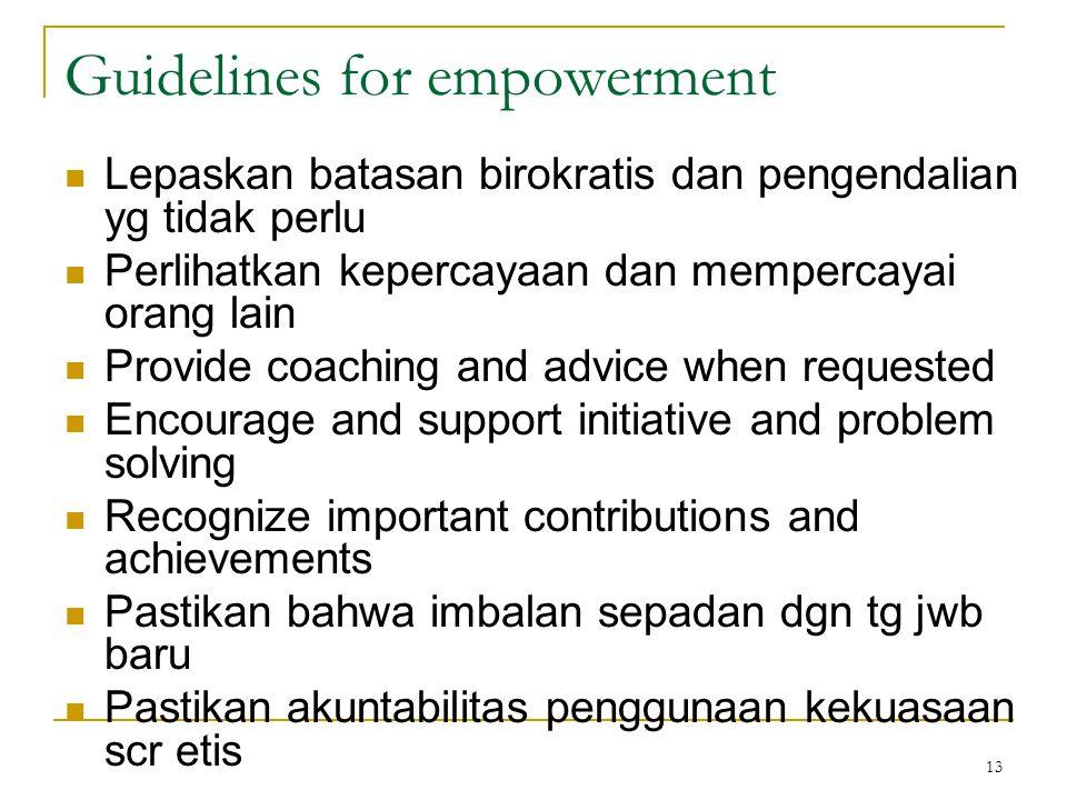13 Guidelines for empowerment Lepaskan batasan birokratis dan pengendalian yg tidak perlu Perlihatkan kepercayaan dan mempercayai orang lain Provide c