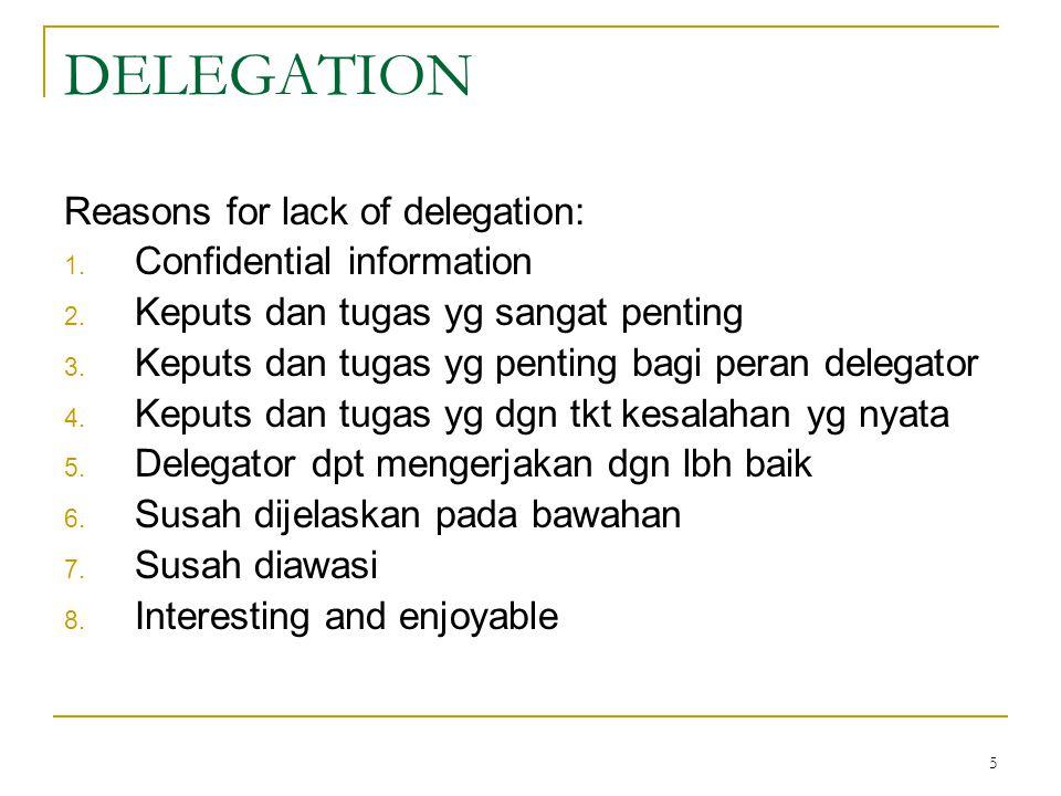 5 DELEGATION Reasons for lack of delegation: 1. Confidential information 2. Keputs dan tugas yg sangat penting 3. Keputs dan tugas yg penting bagi per