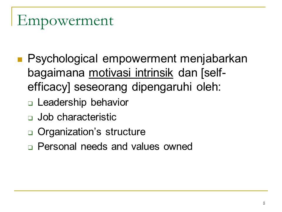 9 Empowerment melibatkan persepsi anggota organisasi bahwa mereka memiliki kesempatan untuk: (1) menentukan peran kerjanya, (2) mencapai karya yang berarti, (3) mempengaruhi peristiwa penting.