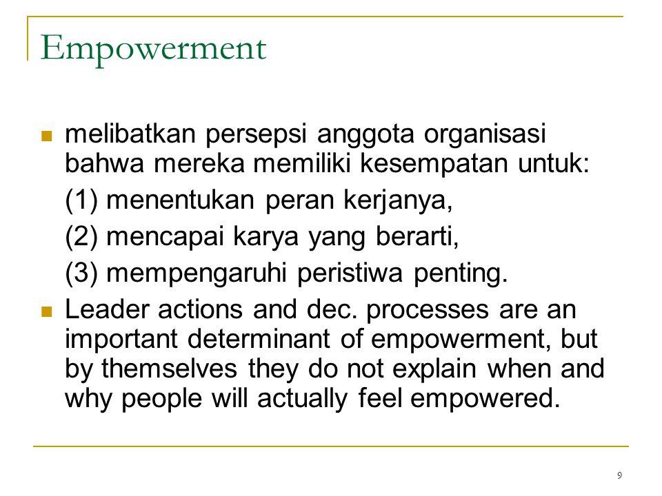 9 Empowerment melibatkan persepsi anggota organisasi bahwa mereka memiliki kesempatan untuk: (1) menentukan peran kerjanya, (2) mencapai karya yang be