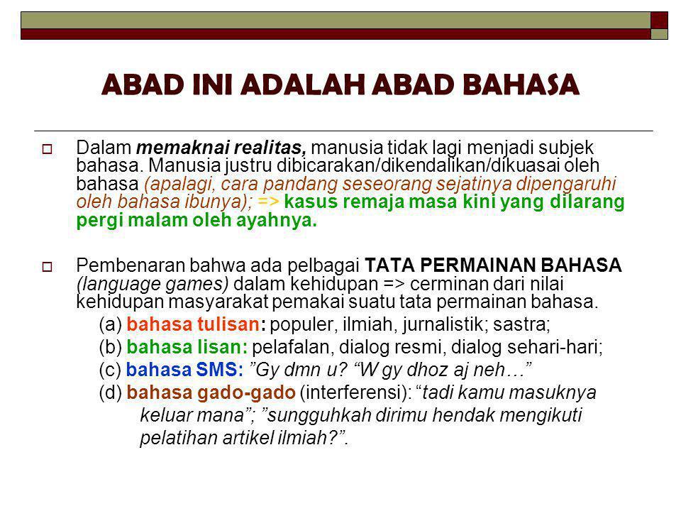 ABAD INI ADALAH ABAD BAHASA  Dalam memaknai realitas, manusia tidak lagi menjadi subjek bahasa.