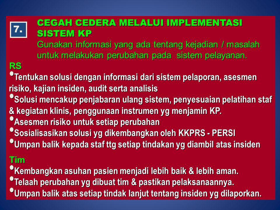 CEGAH CEDERA MELALUI IMPLEMENTASI SISTEM KP Gunakan informasi yang ada tentang kejadian / masalah untuk melakukan perubahan pada sistem pelayanan. RS