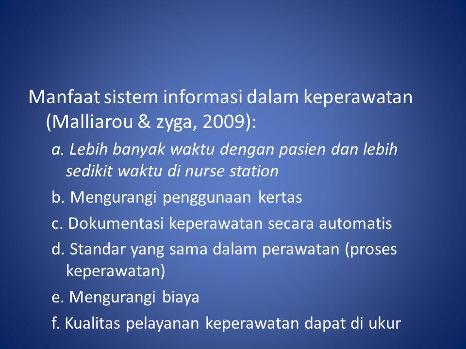 Manfaat sistem informasi dalam keperawatan (Malliarou & zyga, 2009): a. Lebih banyak waktu dengan pasien dan lebih sedikit waktu di nurse station b. M