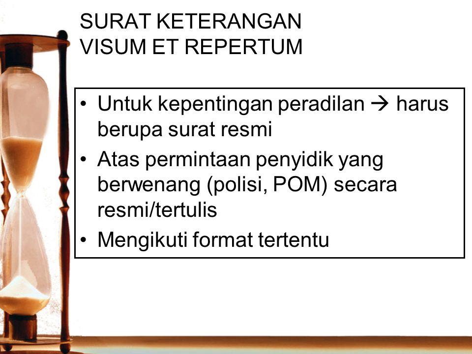 SURAT KETERANGAN VISUM ET REPERTUM Untuk kepentingan peradilan  harus berupa surat resmi Atas permintaan penyidik yang berwenang (polisi, POM) secara