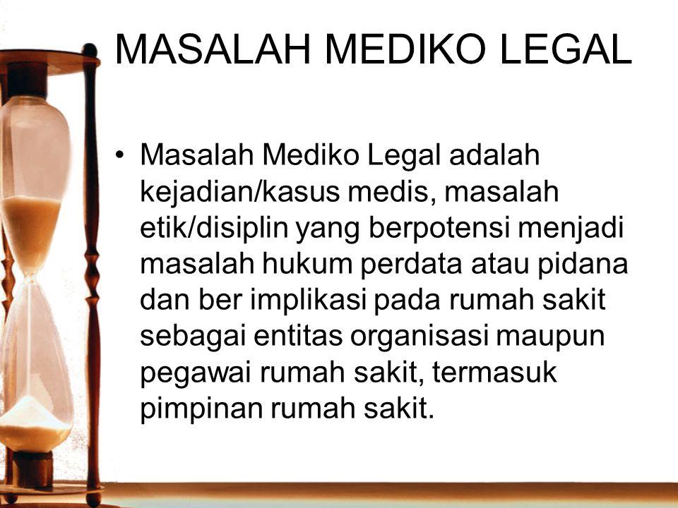 MASALAH MEDIKO LEGAL Masalah Mediko Legal adalah kejadian/kasus medis, masalah etik/disiplin yang berpotensi menjadi masalah hukum perdata atau pidana