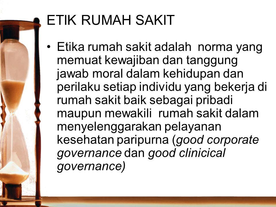 ETIK RUMAH SAKIT Etika rumah sakit adalah norma yang memuat kewajiban dan tanggung jawab moral dalam kehidupan dan perilaku setiap individu yang beker