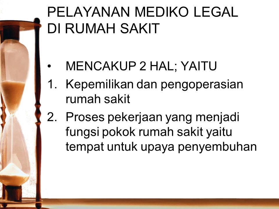PELAYANAN MEDIKO LEGAL DI RUMAH SAKIT MENCAKUP 2 HAL; YAITU 1.Kepemilikan dan pengoperasian rumah sakit 2.Proses pekerjaan yang menjadi fungsi pokok r