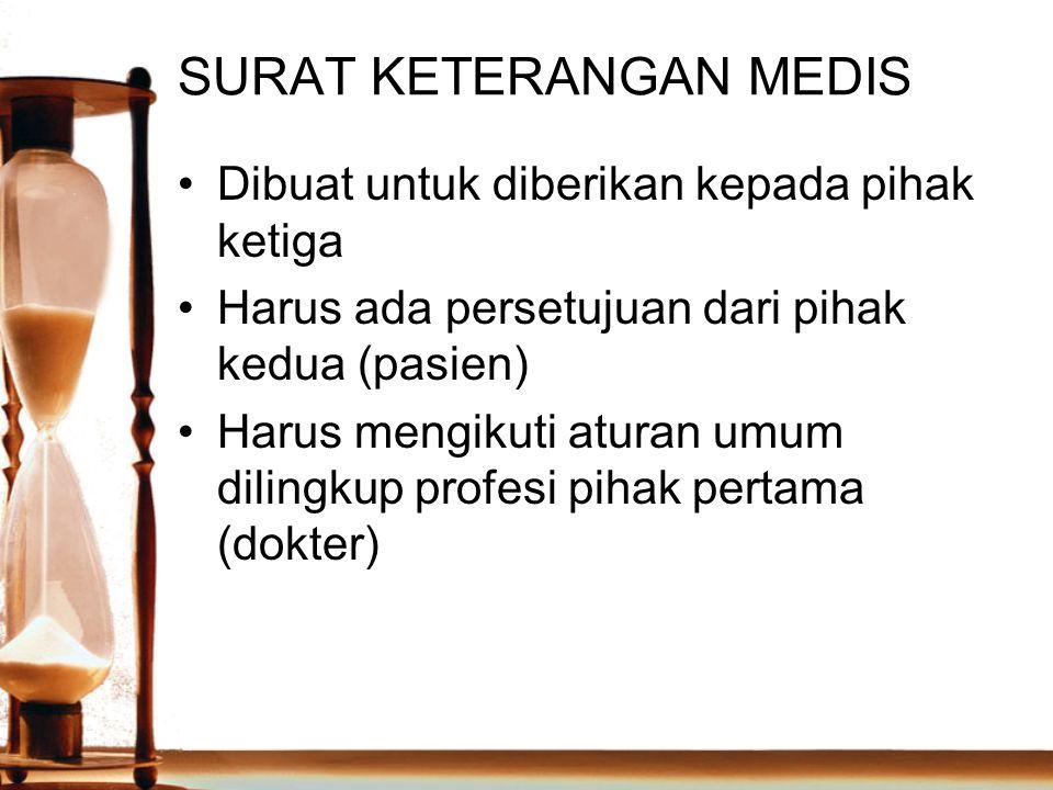 SURAT KETERANGAN MEDIS Dibuat untuk diberikan kepada pihak ketiga Harus ada persetujuan dari pihak kedua (pasien) Harus mengikuti aturan umum dilingku