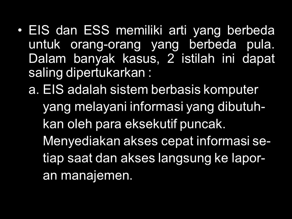 EIS sangat user-frendly, didukung oleh grafis, dan menyediakan laporan pe- ngecualian (expecting reporting) dan kemampuan drill down (lengkap, detail, dan menyeluruh).