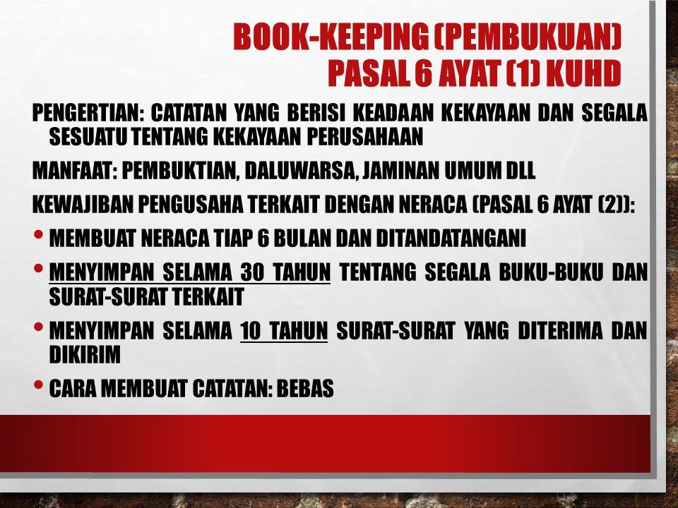 BOOK-KEEPING (PEMBUKUAN) PASAL 6 AYAT (1) KUHD PENGERTIAN: CATATAN YANG BERISI KEADAAN KEKAYAAN DAN SEGALA SESUATU TENTANG KEKAYAAN PERUSAHAAN MANFAAT