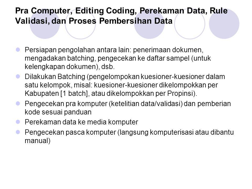 Pra Computer, Editing Coding, Perekaman Data, Rule Validasi, dan Proses Pembersihan Data Persiapan pengolahan antara lain: penerimaan dokumen, mengada