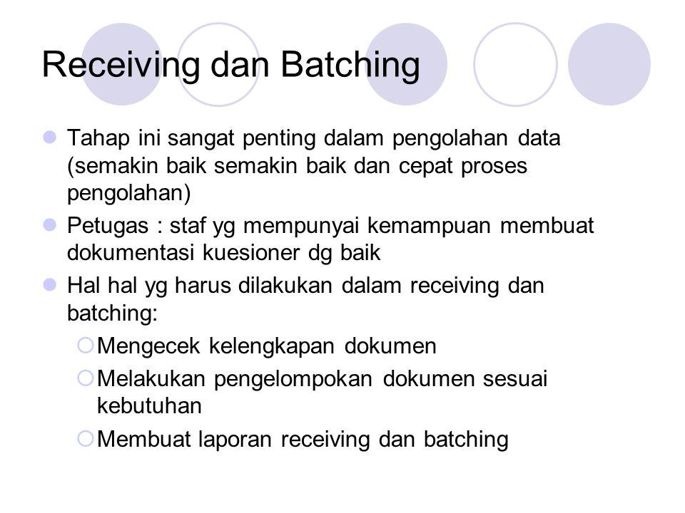 Receiving dan Batching Tahap ini sangat penting dalam pengolahan data (semakin baik semakin baik dan cepat proses pengolahan) Petugas : staf yg mempun